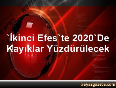 'İkinci Efes'te 2020'De Kayıklar Yüzdürülecek