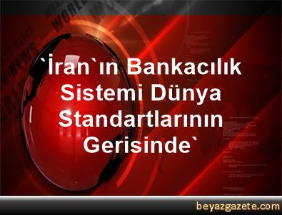 'İran'ın Bankacılık Sistemi Dünya Standartlarının Gerisinde'