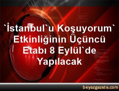 'İstanbul'u Koşuyorum' Etkinliğinin Üçüncü Etabı 8 Eylül'de Yapılacak