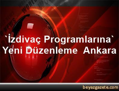 'İzdivaç Programlarına' Yeni Düzenleme  Ankara