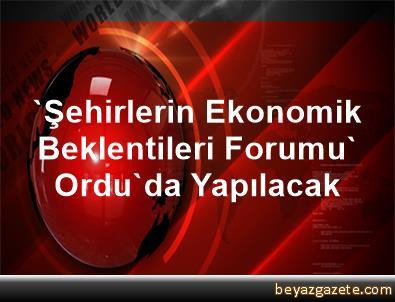 'Şehirlerin Ekonomik Beklentileri Forumu' Ordu'da Yapılacak