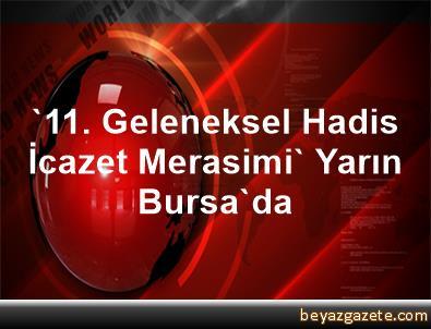 '11. Geleneksel Hadis İcazet Merasimi' Yarın Bursa'da
