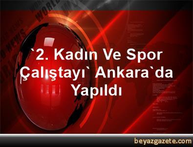 '2. Kadın Ve Spor Çalıştayı', Ankara'da Yapıldı