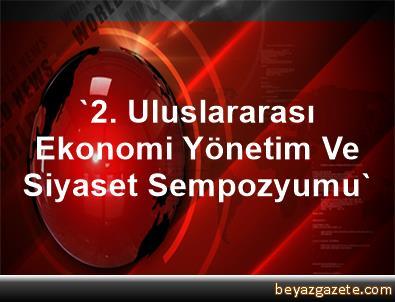 '2. Uluslararası Ekonomi, Yönetim Ve Siyaset Sempozyumu'