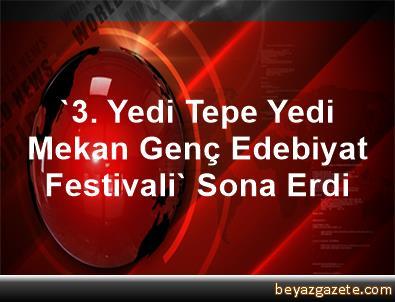 '3. Yedi Tepe Yedi Mekan Genç Edebiyat Festivali' Sona Erdi
