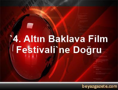 '4. Altın Baklava Film Festivali'ne Doğru