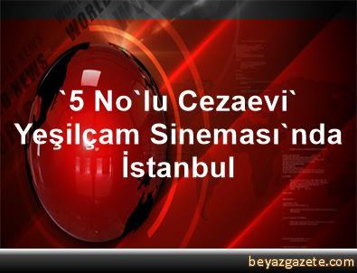 '5 No'lu Cezaevi' Yeşilçam Sineması'nda İstanbul