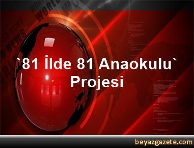 '81 İlde 81 Anaokulu' Projesi