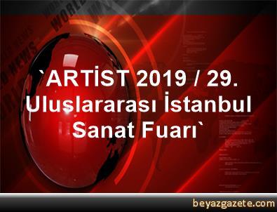 'ARTİST 2019 / 29. Uluslararası İstanbul Sanat Fuarı'