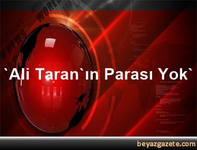'Ali Taran'ın Parası Yok'