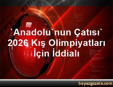 'Anadolu'nun Çatısı' 2026 Kış Olimpiyatları İçin İddialı