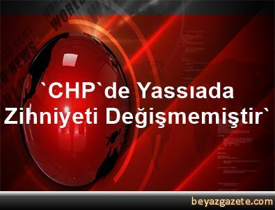 'CHP'de Yassıada Zihniyeti Değişmemiştir'
