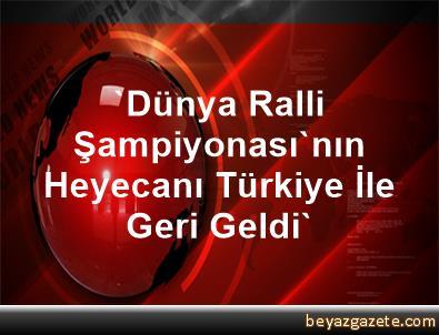 'Dünya Ralli Şampiyonası'nın Heyecanı Türkiye İle Geri Geldi'