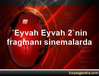 'Eyvah Eyvah 2'nin fragmanı, sinemalarda