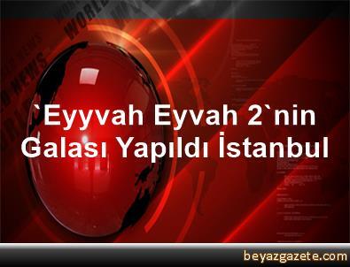 'Eyyvah Eyvah 2'nin Galası Yapıldı İstanbul