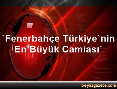 'Fenerbahçe Türkiye'nin En Büyük Camiası'