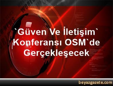 'Güven Ve İletişim' Konferansı OSM'de Gerçekleşecek