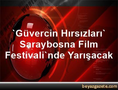 'Güvercin Hırsızları' Saraybosna Film Festivali'nde Yarışacak