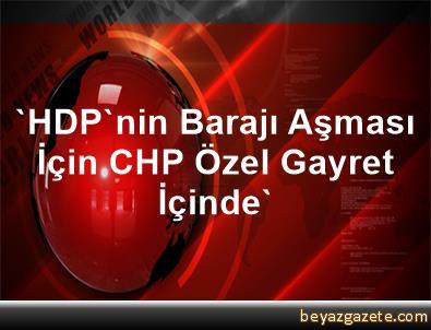 'HDP'nin Barajı Aşması İçin CHP Özel Gayret İçinde'