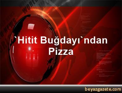 'Hitit Buğdayı'ndan Pizza