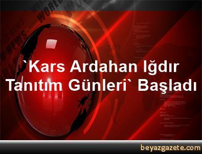 'Kars, Ardahan, Iğdır Tanıtım Günleri' Başladı