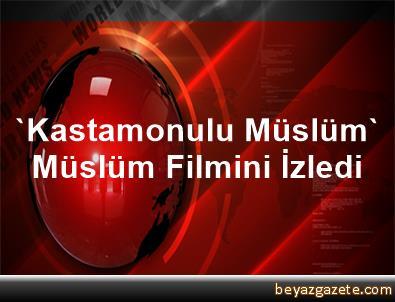 'Kastamonulu Müslüm' Müslüm Filmini İzledi