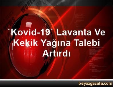 'Kovid-19' Lavanta Ve Kekik Yağına Talebi Artırdı
