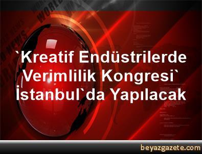 'Kreatif Endüstrilerde Verimlilik Kongresi' İstanbul'da Yapılacak
