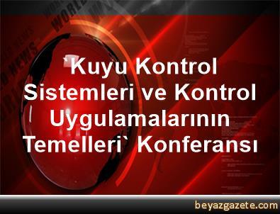 Kuyu kontrol sistemleri ve kontrol uygulamalarının temelleri