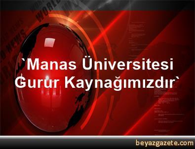 'Manas Üniversitesi Gurur Kaynağımızdır'
