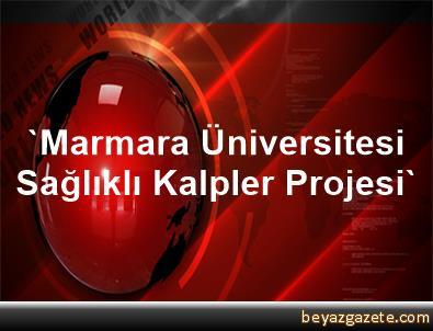 'Marmara Üniversitesi Sağlıklı Kalpler Projesi'