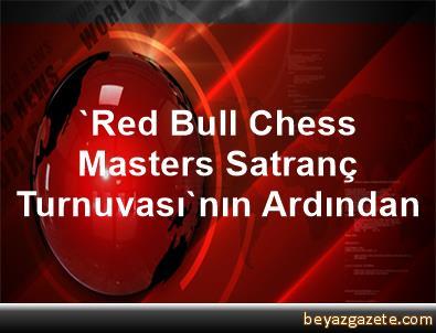 'Red Bull Chess Masters Satranç Turnuvası'nın Ardından