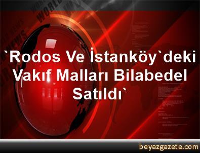 'Rodos Ve İstanköy'deki Vakıf Malları Bilabedel Satıldı'