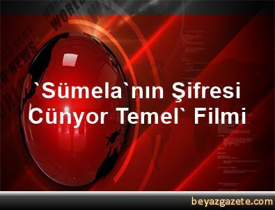 'Sümela'nın Şifresi Cünyor Temel' Filmi