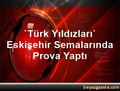 'Türk Yıldızları' Eskişehir Semalarında Prova Yaptı