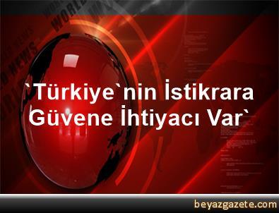 'Türkiye'nin İstikrara Güvene İhtiyacı Var'