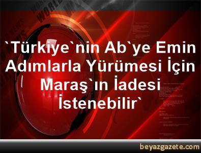 'Türkiye'nin Ab'ye Emin Adımlarla Yürümesi İçin Maraş'ın İadesi İstenebilir'
