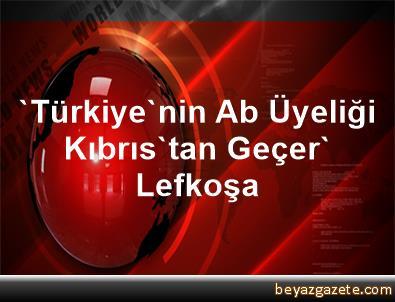 'Türkiye'nin Ab Üyeliği Kıbrıs'tan Geçer' Lefkoşa