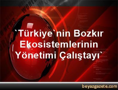 'Türkiye'nin Bozkır Ekosistemlerinin Yönetimi Çalıştayı'