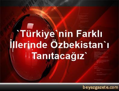 'Türkiye'nin Farklı İllerinde Özbekistan'ı Tanıtacağız'