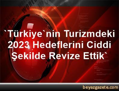 'Türkiye'nin Turizmdeki 2023 Hedeflerini Ciddi Şekilde Revize Ettik'