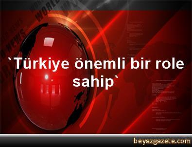 'Türkiye önemli bir role sahip'