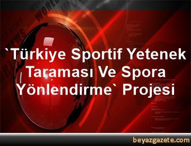 'Türkiye Sportif Yetenek Taraması Ve Spora Yönlendirme' Projesi