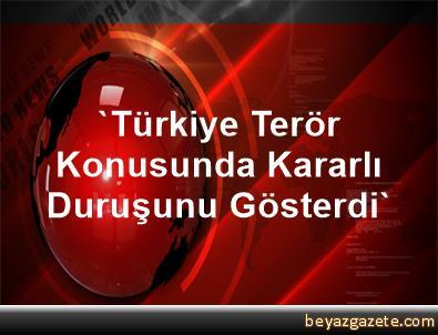 'Türkiye Terör Konusunda Kararlı Duruşunu Gösterdi'