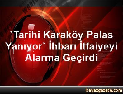 'Tarihi Karaköy Palas Yanıyor' İhbarı İtfaiyeyi Alarma Geçirdi