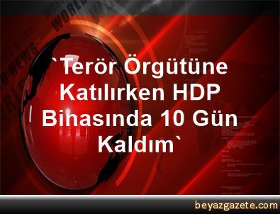 'Terör Örgütüne Katılırken HDP Binasında 10 Gün Kaldım'