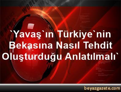 'Yavaş'ın, Türkiye'nin Bekasına Nasıl Tehdit Oluşturduğu Anlatılmalı'