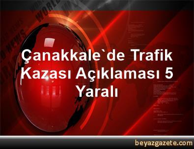 Çanakkale'de Trafik Kazası Açıklaması 5 Yaralı