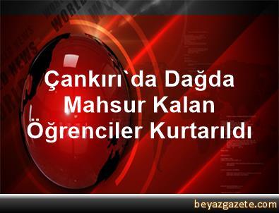 Çankırı'da Dağda Mahsur Kalan Öğrenciler Kurtarıldı