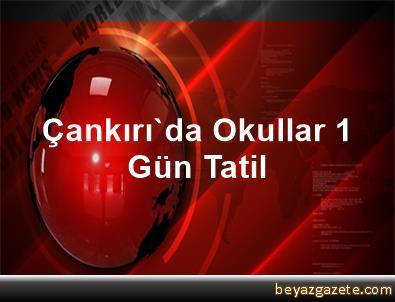 Çankırı'da Okullar 1 Gün Tatil